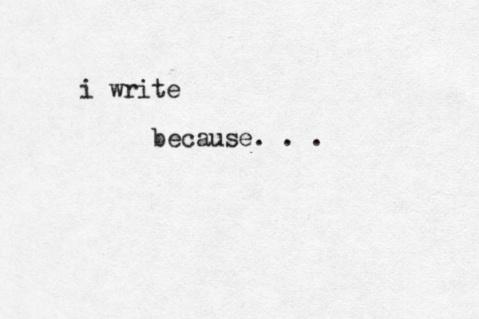 i-write-because